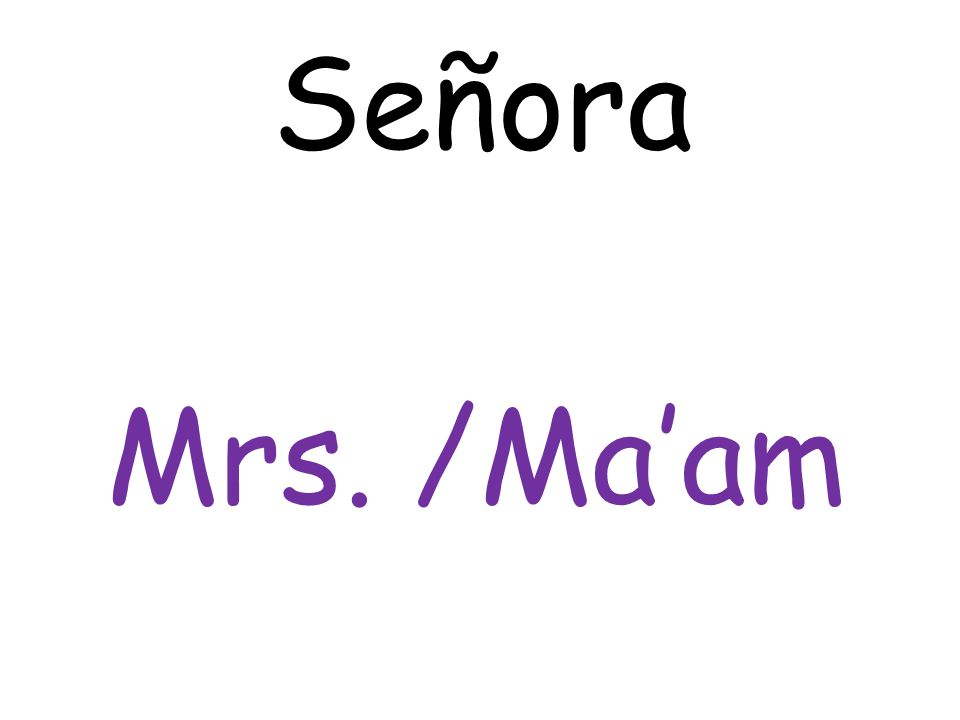 Mrs. /Ma'am Señora