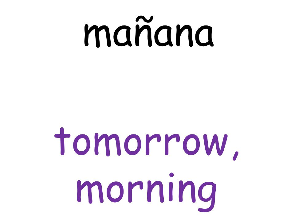 tomorrow, morning mañana