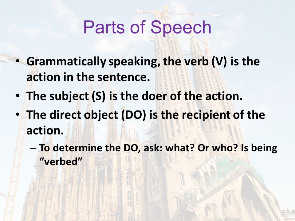 Parts of Speech Grammatically speaking, the verb (V) is the action in the sentence.