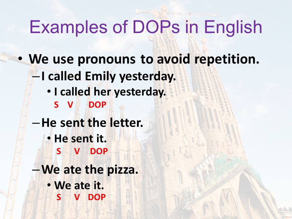 Examples of DOPs in English We use pronouns to avoid repetition.