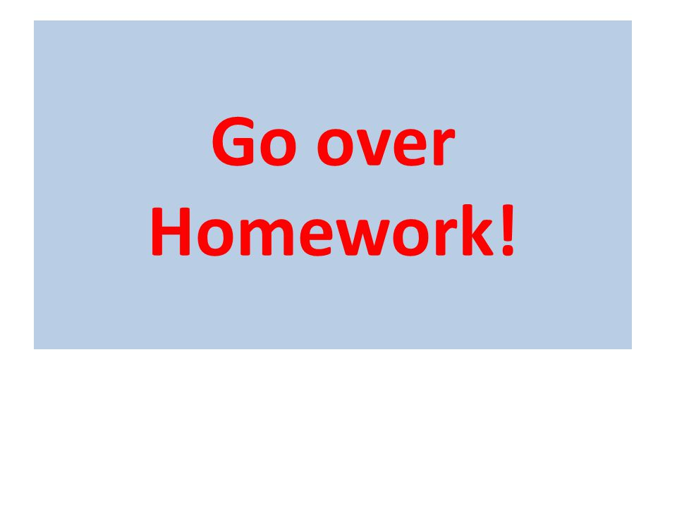 Go over Homework!