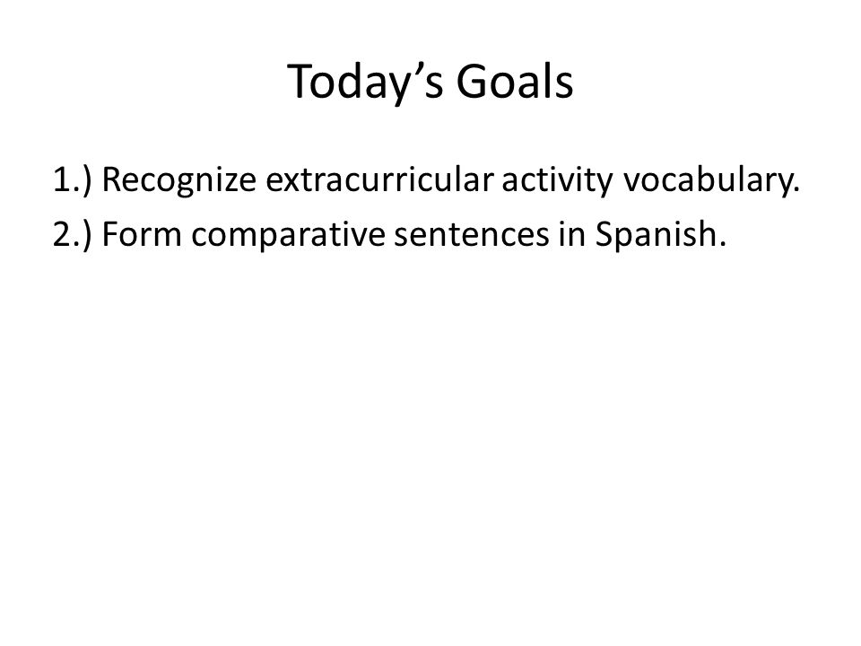Today's Goals 1.) Recognize extracurricular activity vocabulary.
