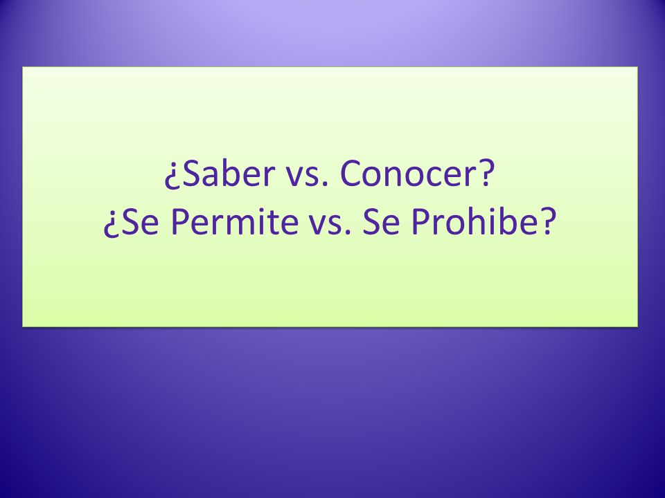 ¿Saber vs. Conocer ¿Se Permite vs. Se Prohibe