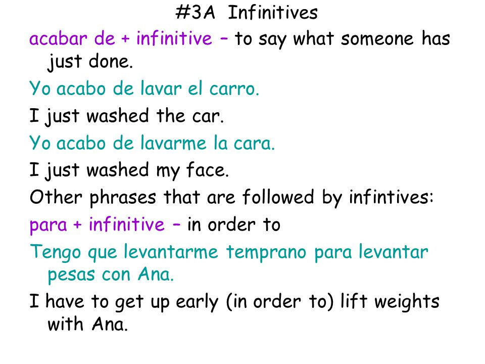 #3A Infinitives acabar de + infinitive – to say what someone has just done.