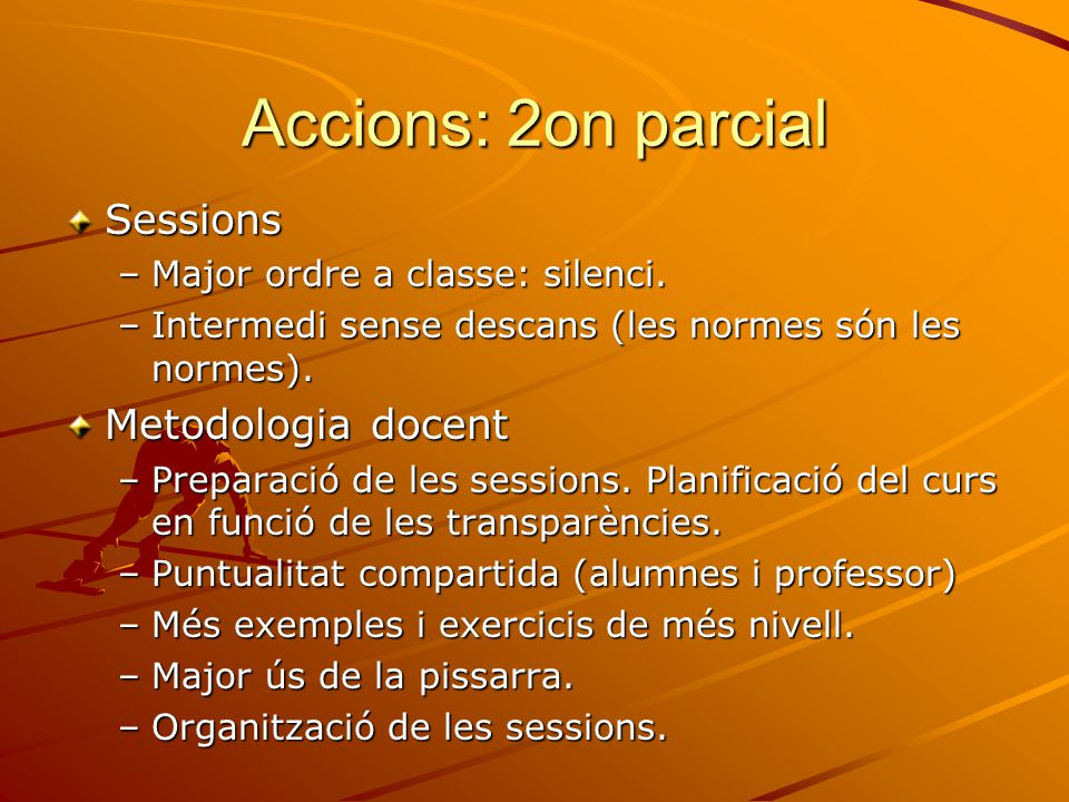 Accions: 2on parcial Sessions –Major ordre a classe: silenci.