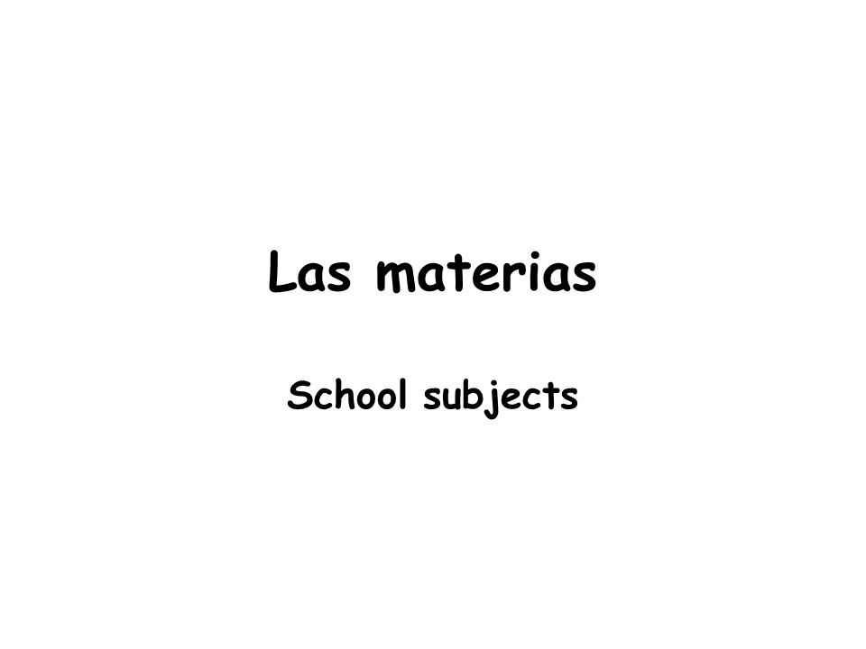 Las materias School subjects