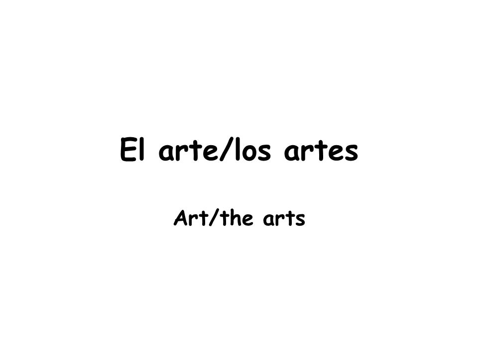El arte/los artes Art/the arts