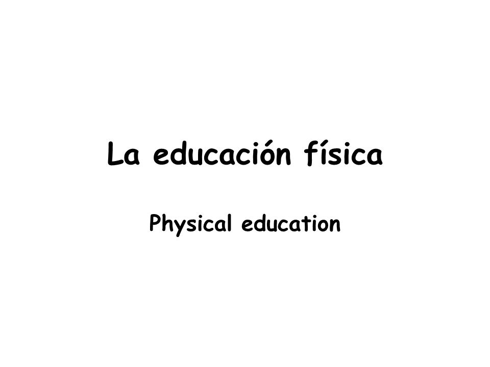 La educación física Physical education