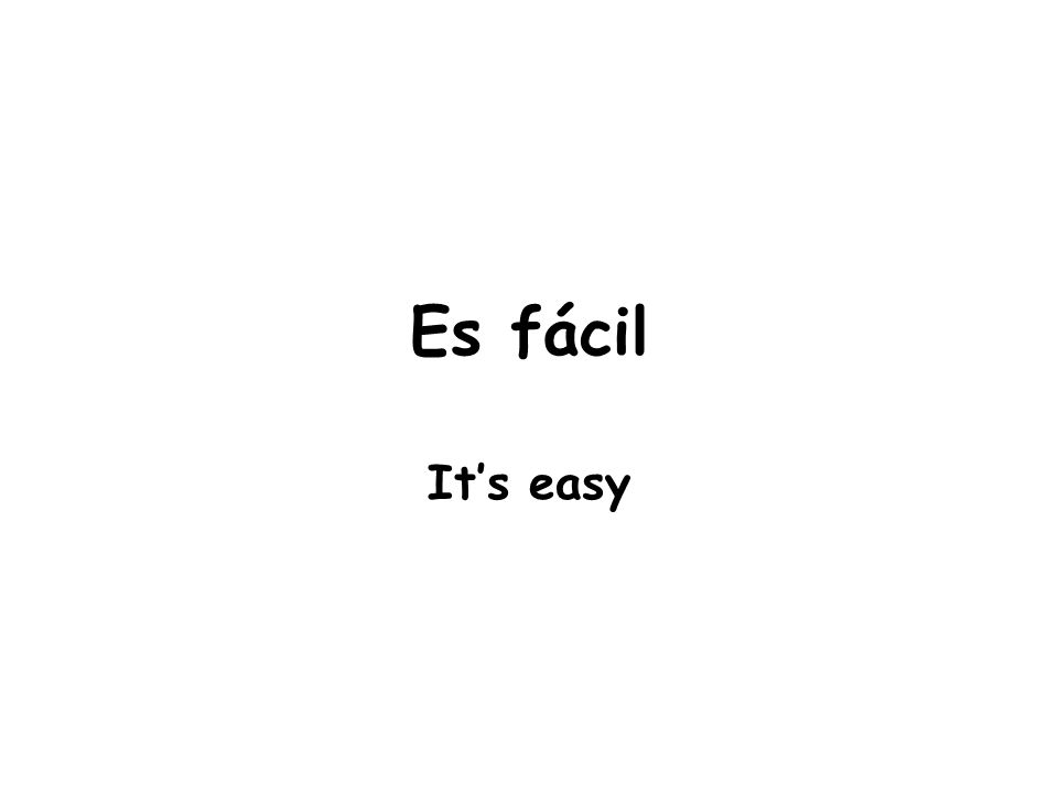 Es fácil It's easy