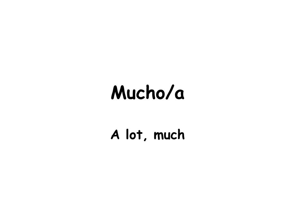 Mucho/a A lot, much