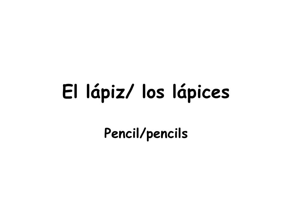 El lápiz/ los lápices Pencil/pencils