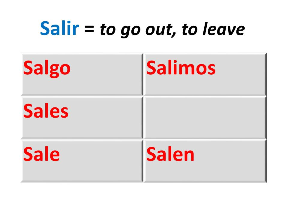 SalgoSalimos Sales SaleSalen Salir = to go out, to leave