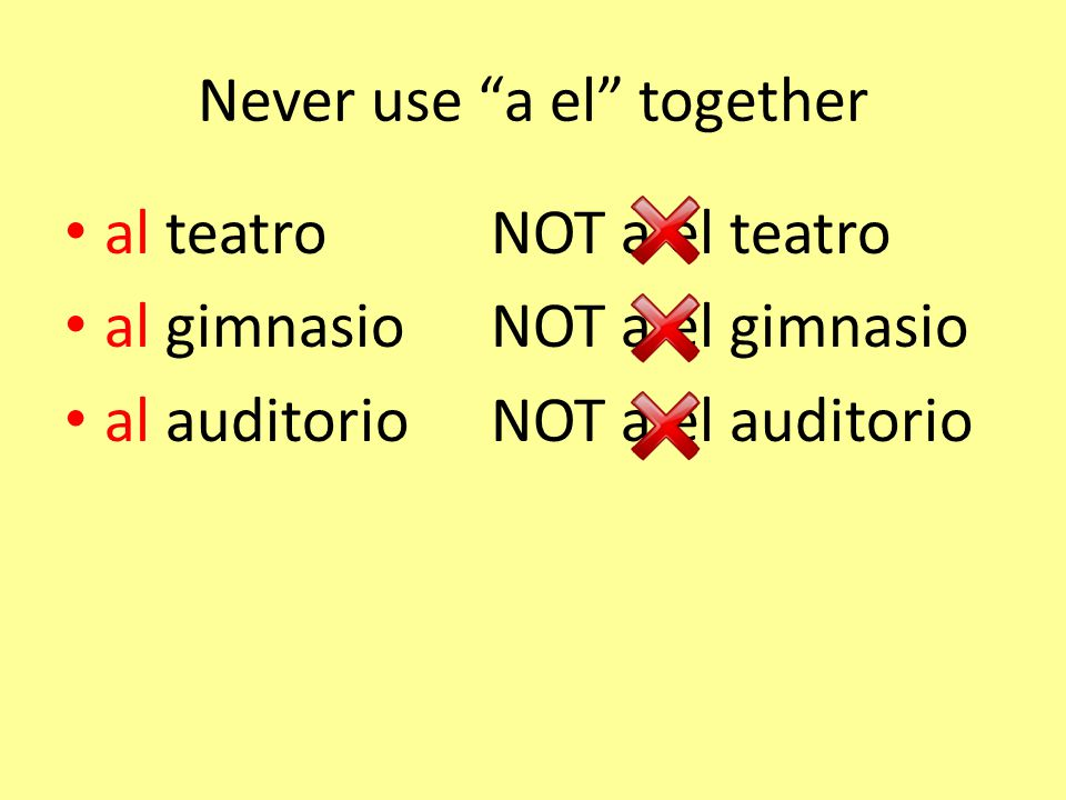 Never use a el together al teatroNOT a el teatro al gimnasioNOT a el gimnasio al auditorioNOT a el auditorio