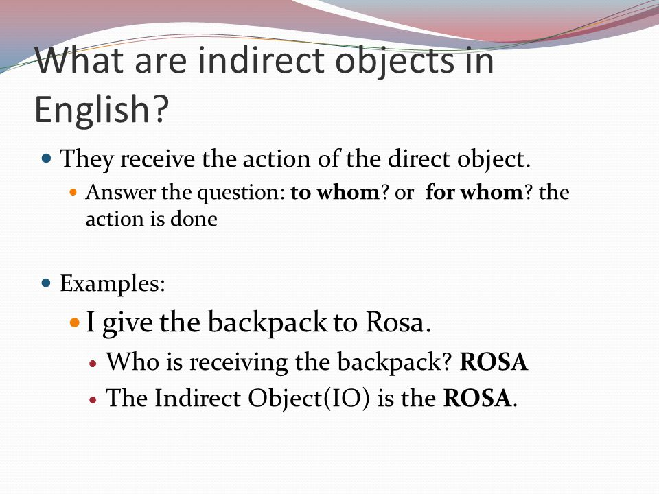 What are indirect objects in English. They receive the action of the direct object.
