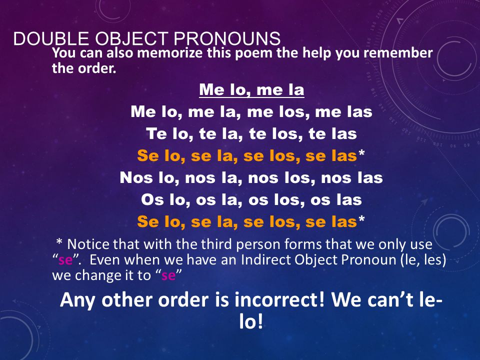 DOUBLE OBJECT PRONOUNS You can also memorize this poem the help you remember the order.