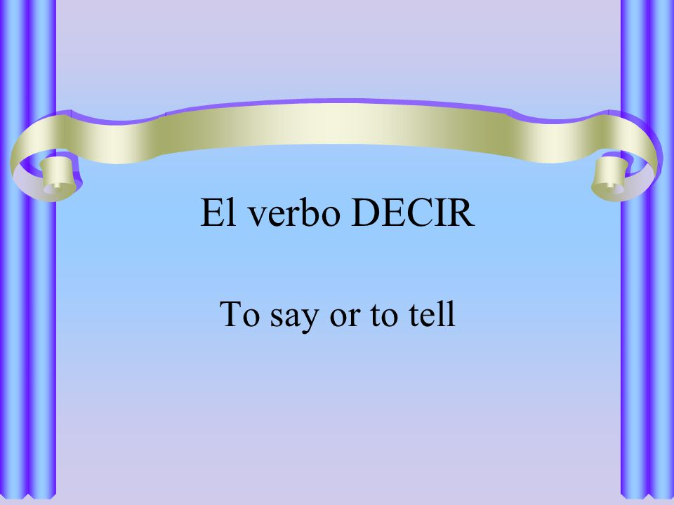 El verbo DECIR To say or to tell