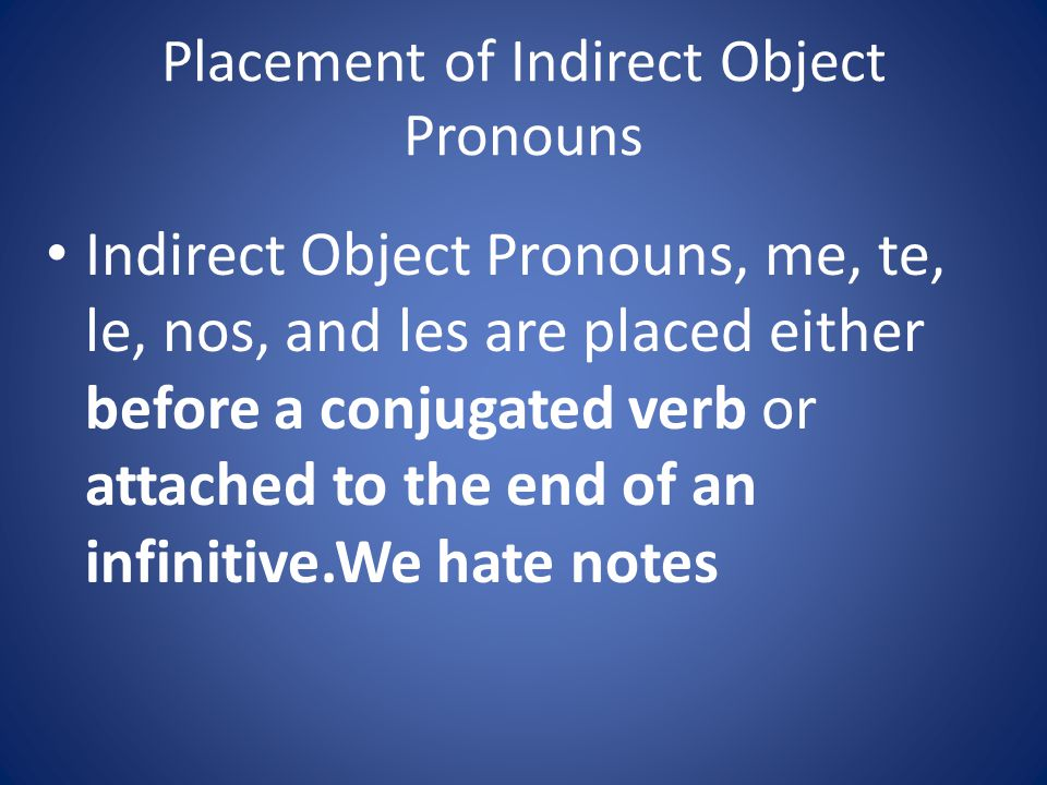 Indirect Object Pronouns (Spanish) me(to or for me) te(to or for you) le(to or for him, her, it) nos (to or for us) les (to or for them, you all)
