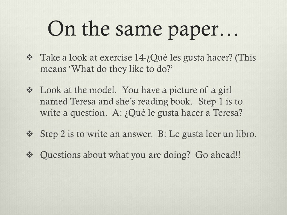 On the same paper…  Take a look at exercise 14-¿Qué les gusta hacer.