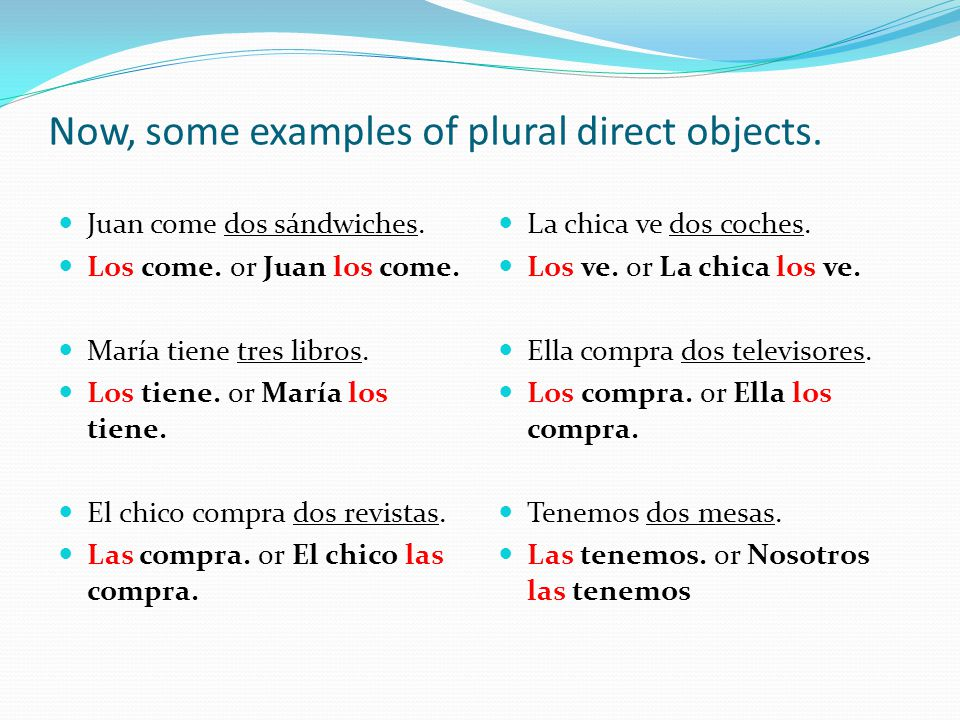 Now, some examples of plural direct objects. Juan come dos sándwiches.