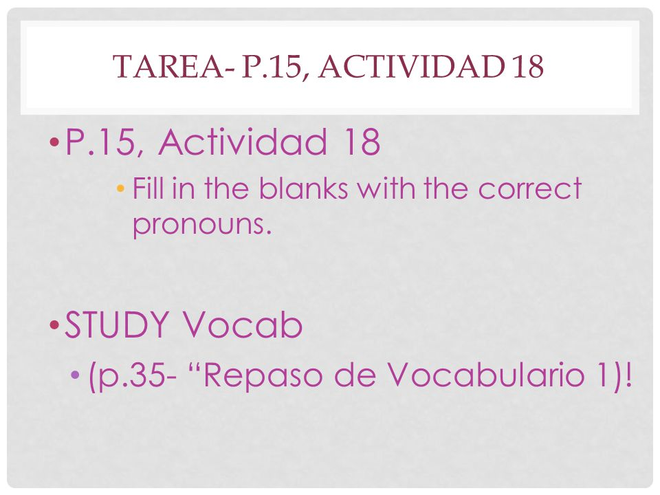 TAREA- P.15, ACTIVIDAD 18 P.15, Actividad 18 Fill in the blanks with the correct pronouns.