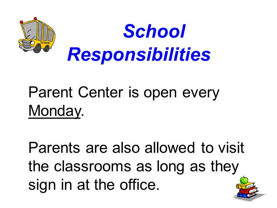School Responsibilities Parent Center is open every Monday.