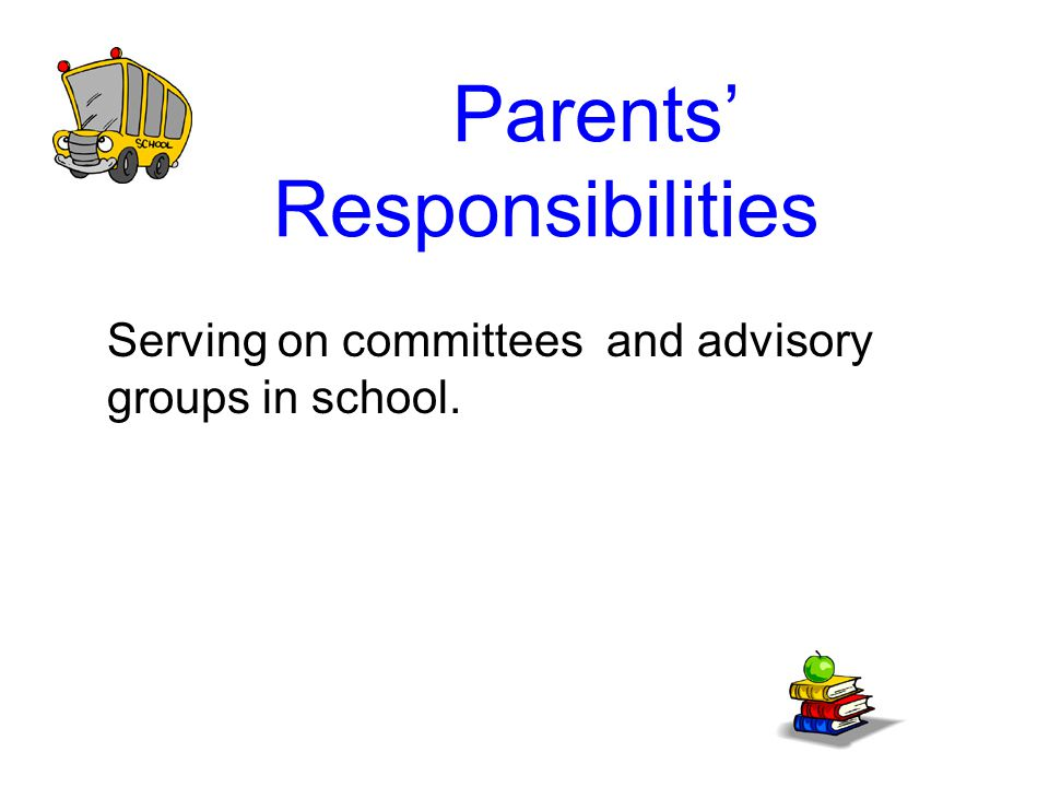 Parents' Responsibilities Serving on committees and advisory groups in school.