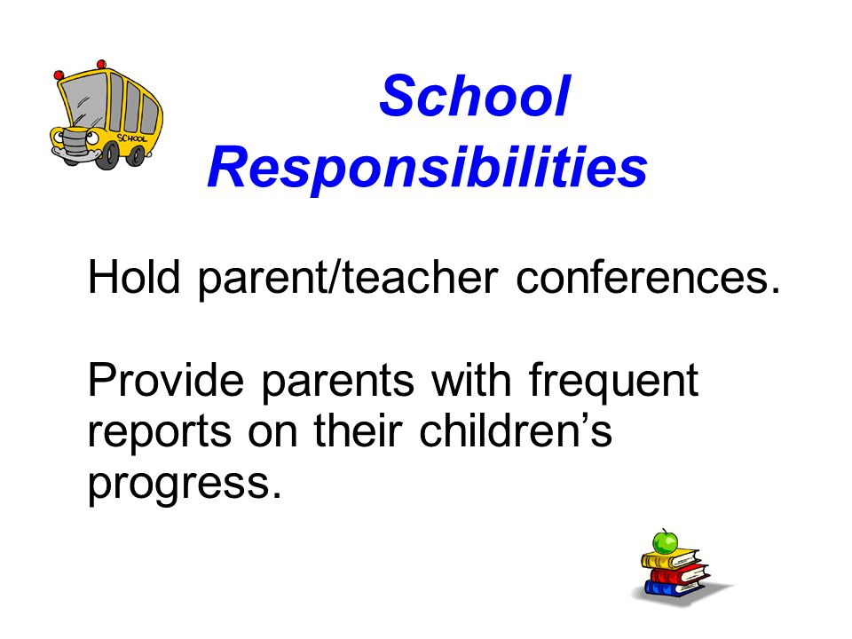 School Responsibilities Hold parent/teacher conferences.