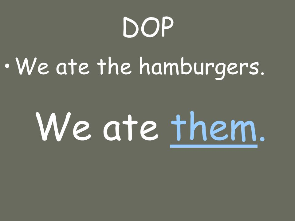 DOP We ate the hamburgers. We ate them.