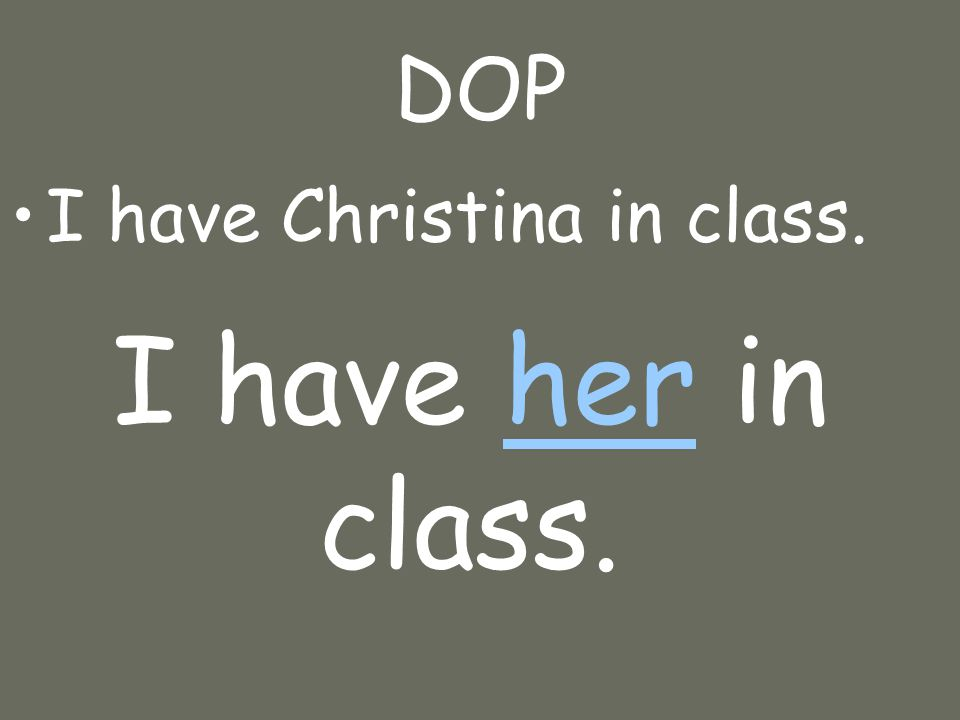 DOP I have Christina in class. I have her in class.