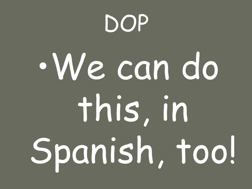DOP We can do this, in Spanish, too!