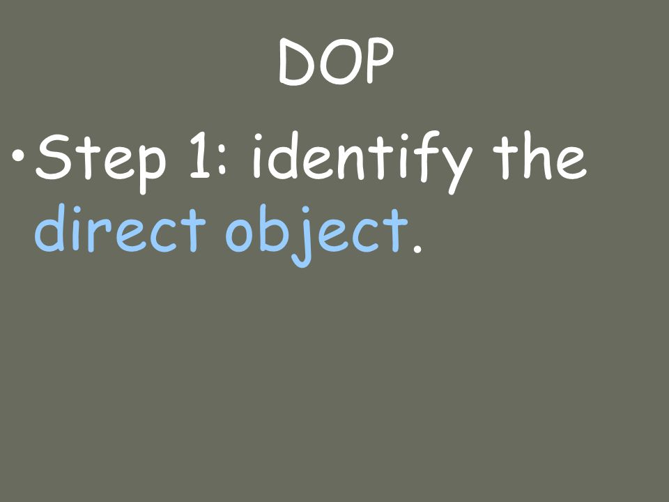DOP Step 1: identify the direct object.