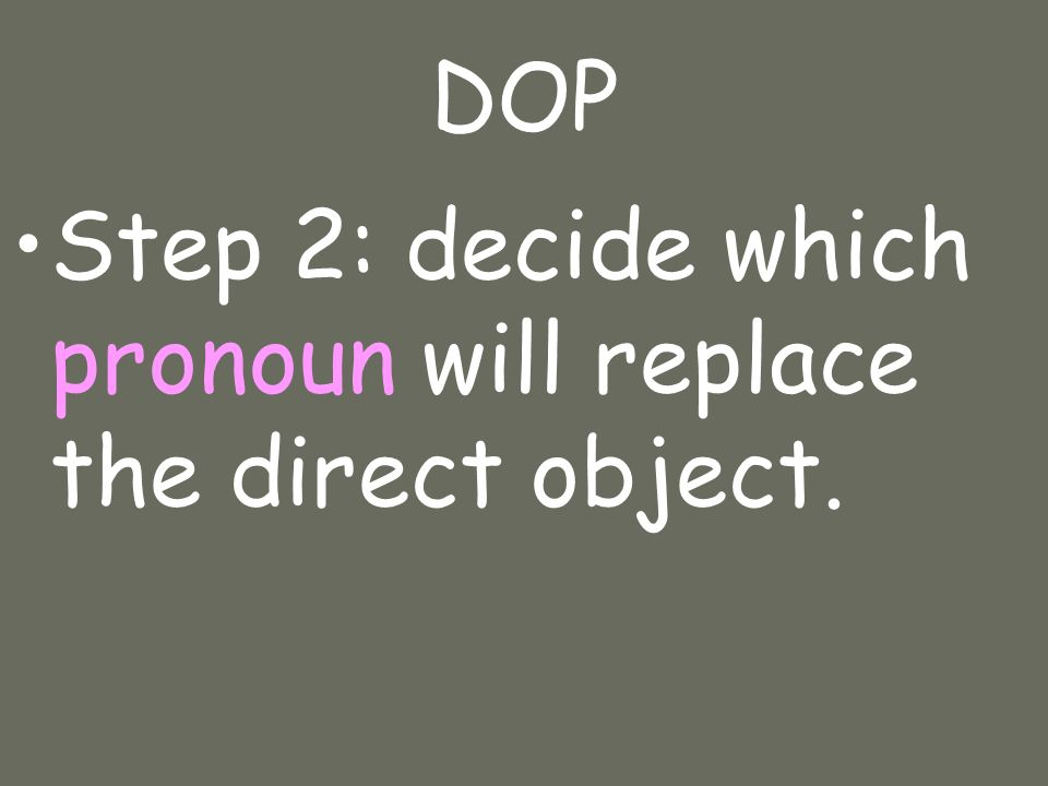 DOP Step 2: decide which pronoun will replace the direct object.