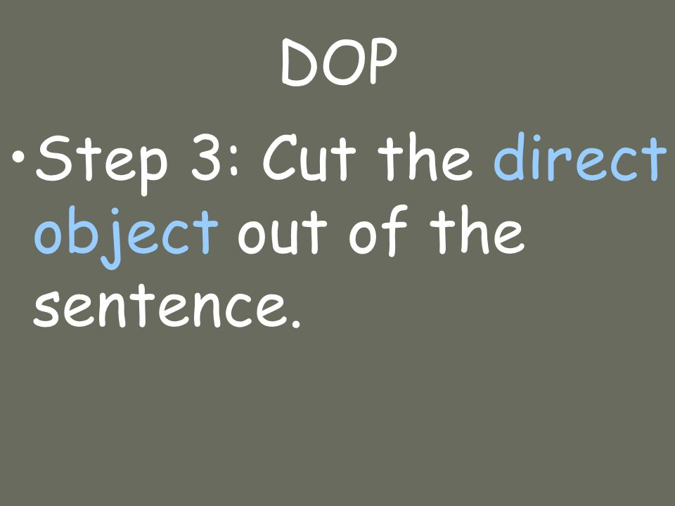 DOP Step 3: Cut the direct object out of the sentence.