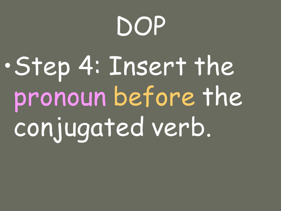 DOP Step 4: Insert the pronoun before the conjugated verb.