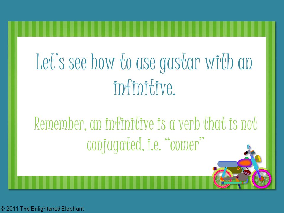 Let's see how to use gustar with an infinitive.