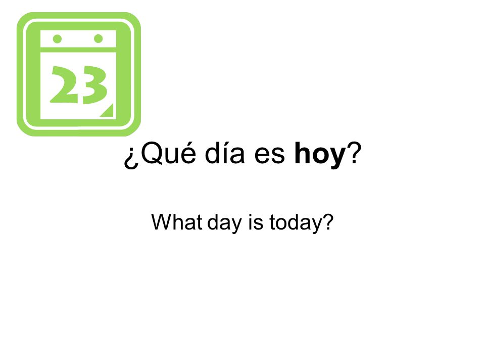 ¿Qué día es hoy What day is today