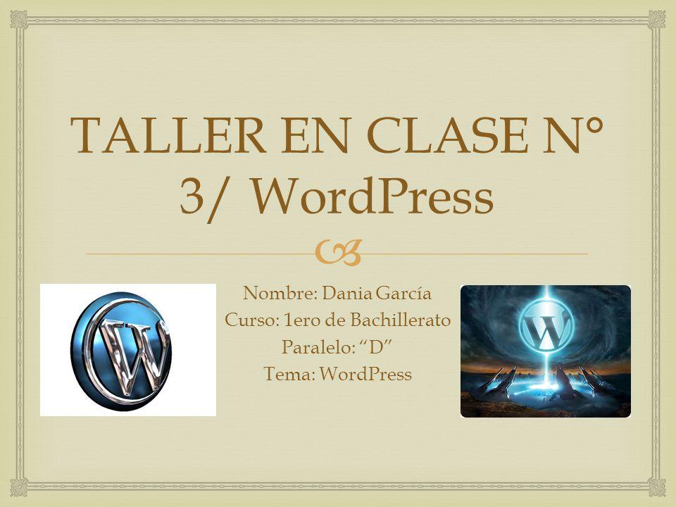 TALLER EN CLASE N° 3/ WordPress Nombre: Dania García Curso: 1ero de ...