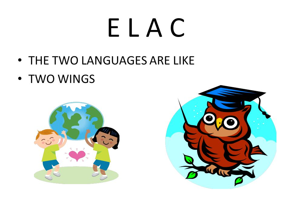E L A C THE TWO LANGUAGES ARE LIKE TWO WINGS