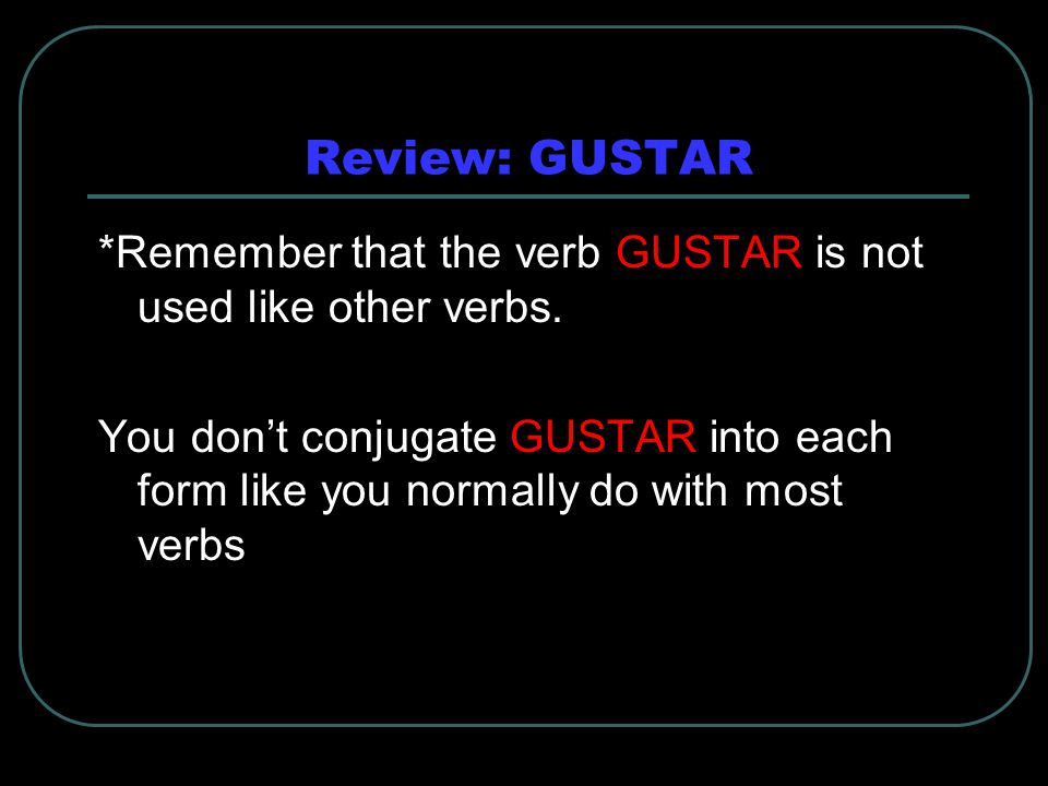 Review: GUSTAR *Remember that the verb GUSTAR is not used like other verbs.