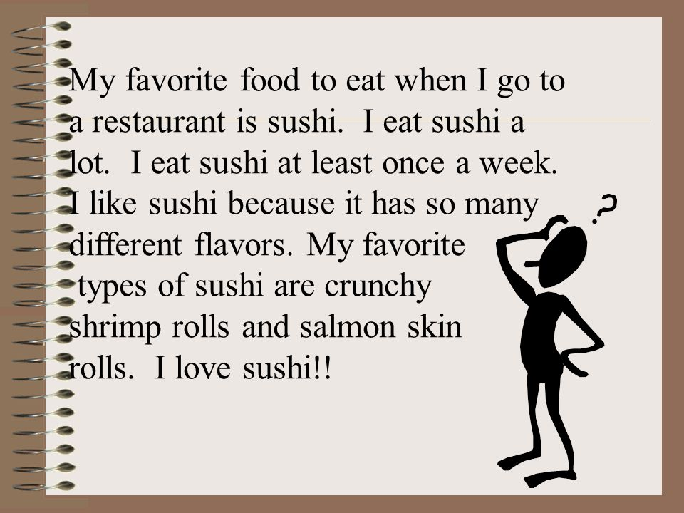 My favorite food to eat when I go to a restaurant is sushi.