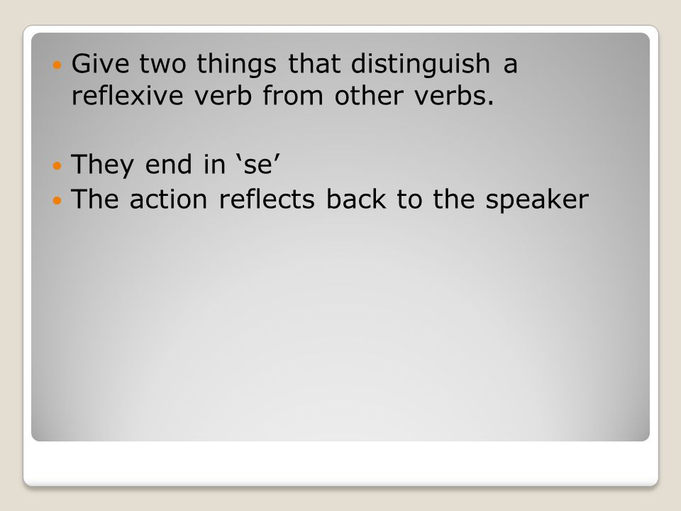 Give two things that distinguish a reflexive verb from other verbs.