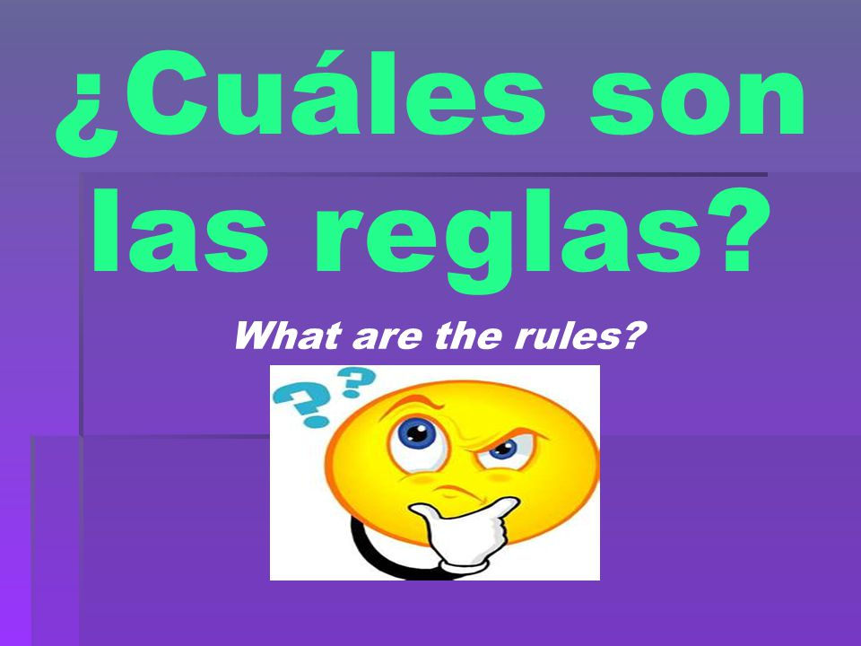 ¿Cuáles son las reglas What are the rules
