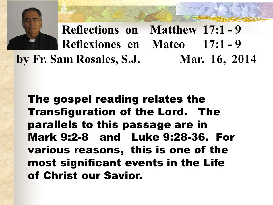 Reflections on Matthew 17:1 - 9 Reflexiones en Mateo 17:1 - 9 by Fr.