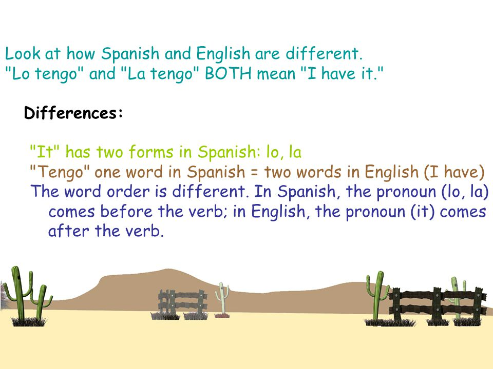 Look at how Spanish and English are different.