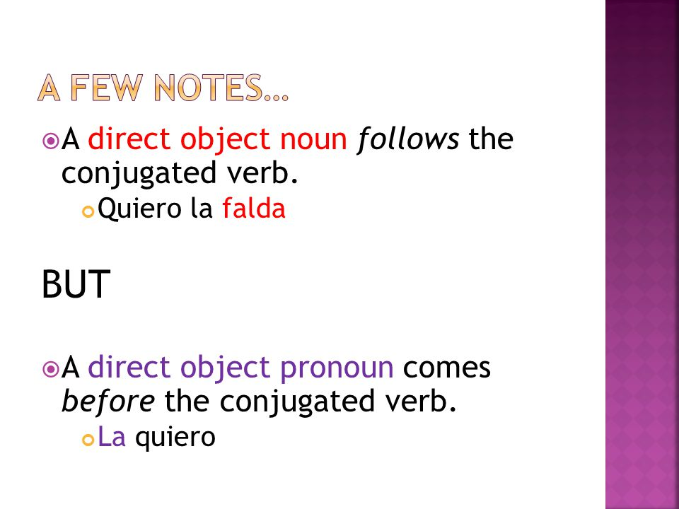  A direct object noun follows the conjugated verb.