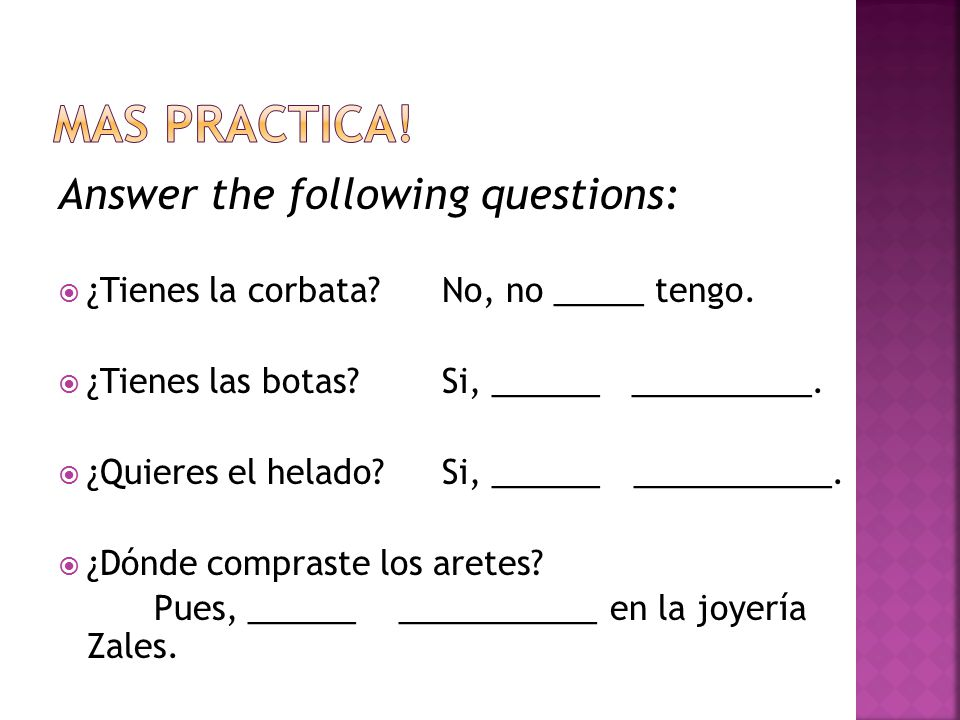 Answer the following questions:  ¿Tienes la corbata No, no _____ tengo.