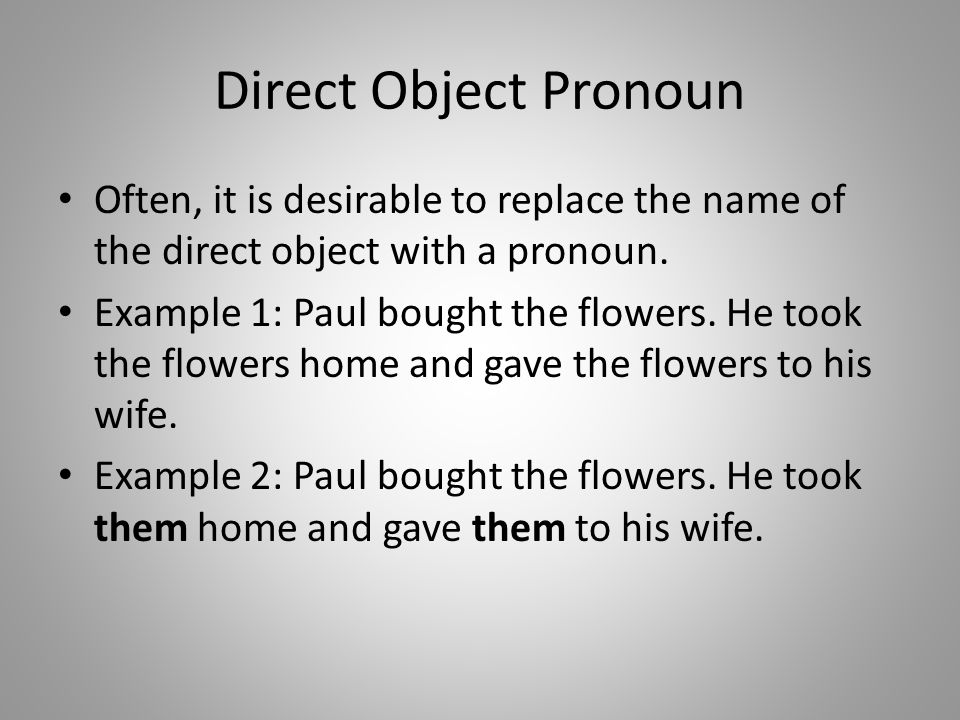 Direct Object Pronoun Often, it is desirable to replace the name of the direct object with a pronoun.