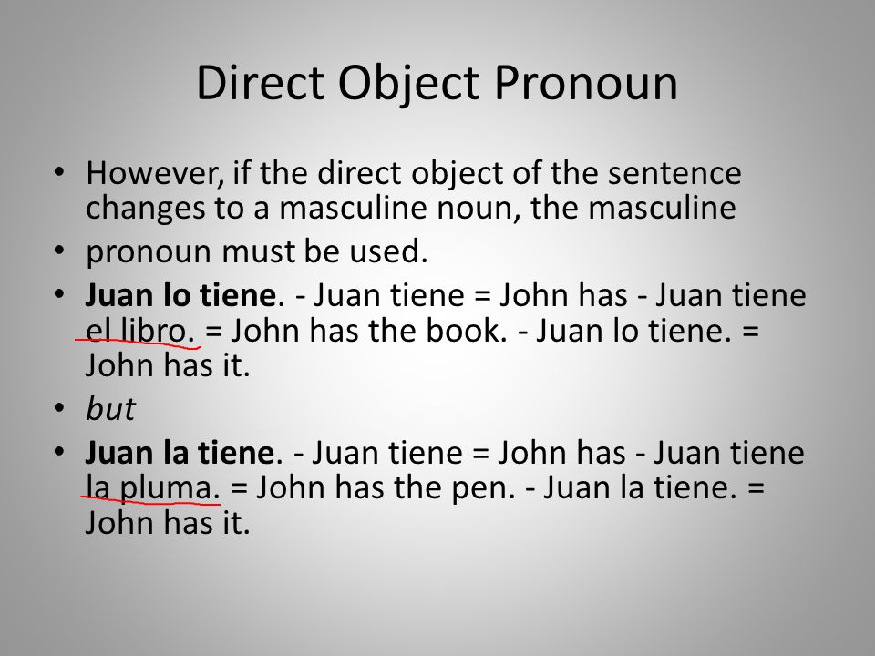 Direct Object Pronoun However, if the direct object of the sentence changes to a masculine noun, the masculine pronoun must be used.