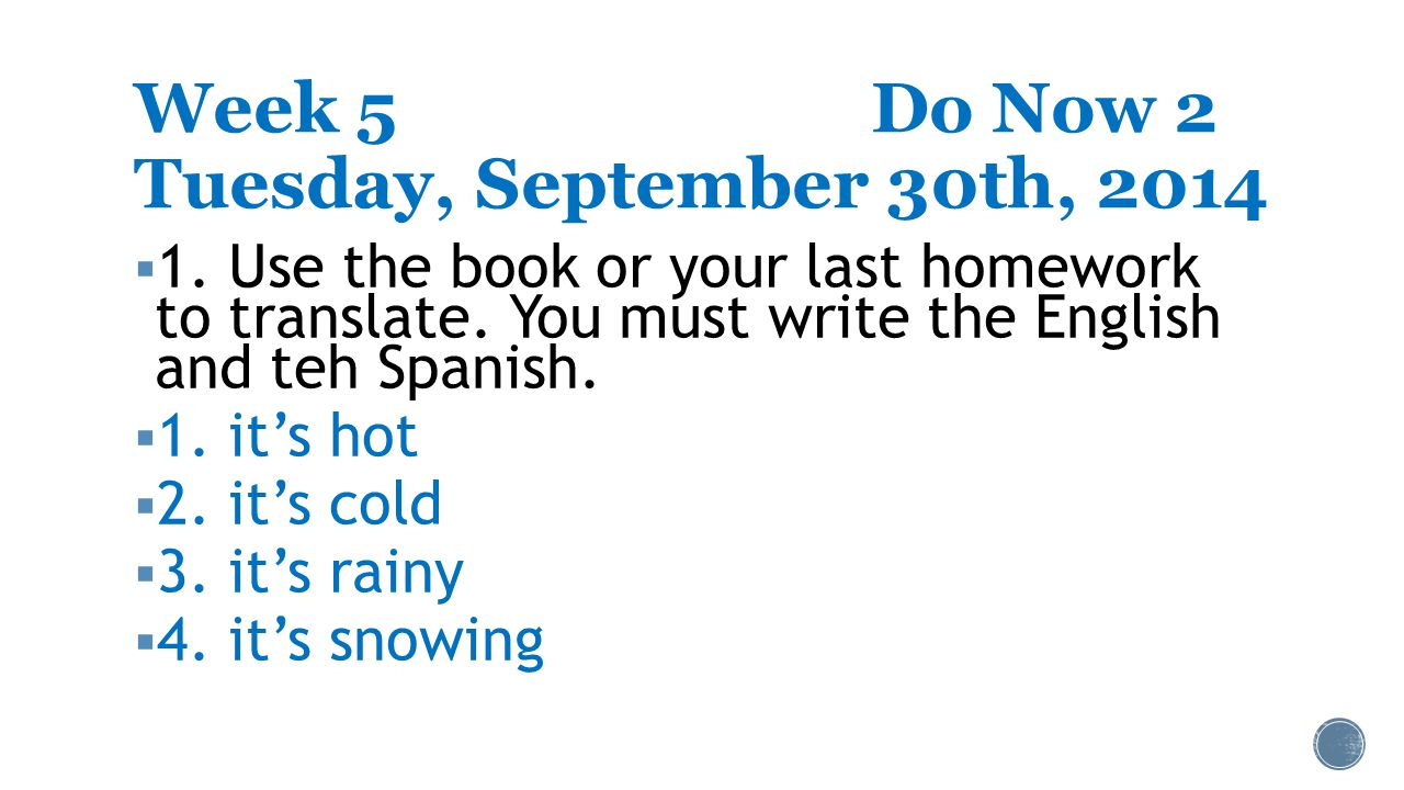 Week 5Do Now 2 Tuesday, September 30th, 2014  1. Use the book or your last homework to translate.