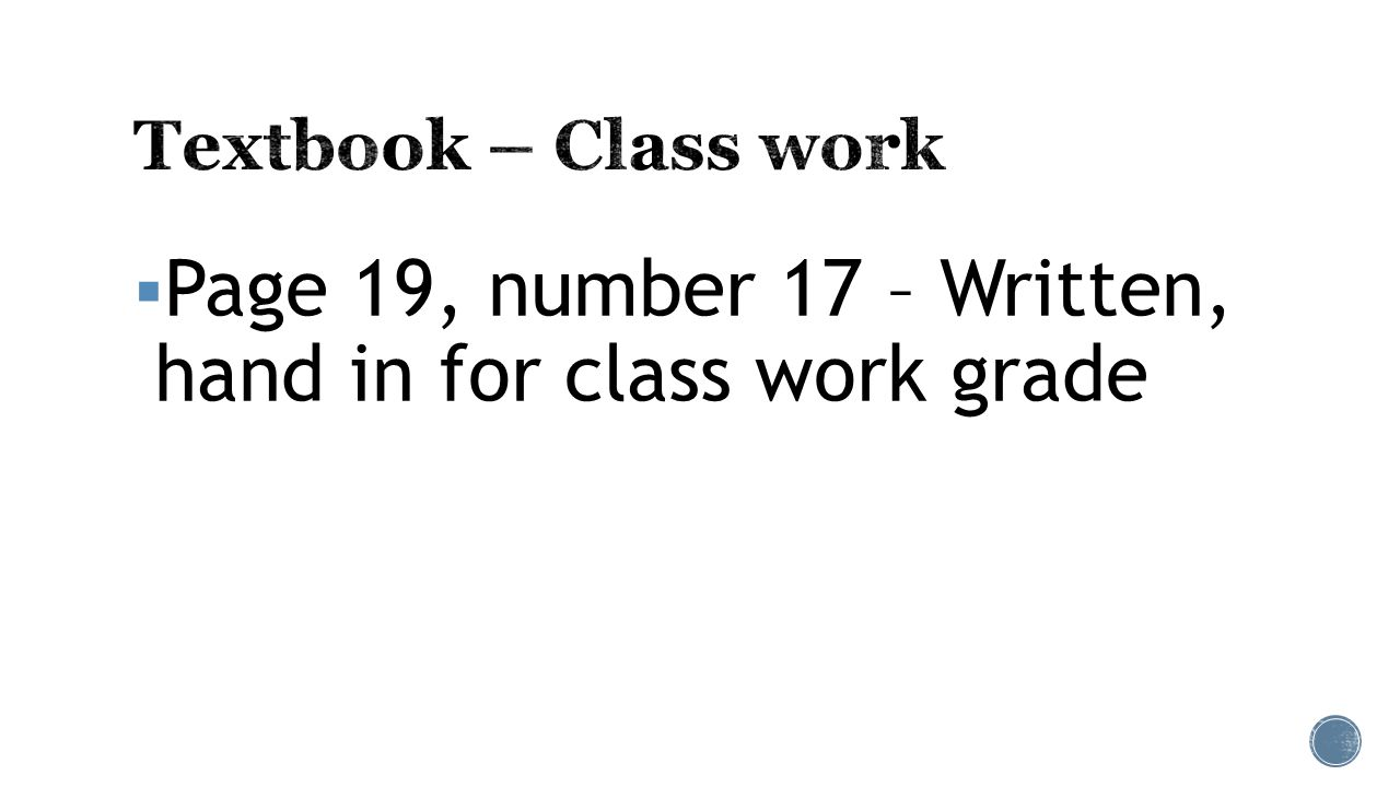  Page 19, number 17 – Written, hand in for class work grade